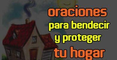 Oraciones para bendecir y proteger tu hogar (casa)